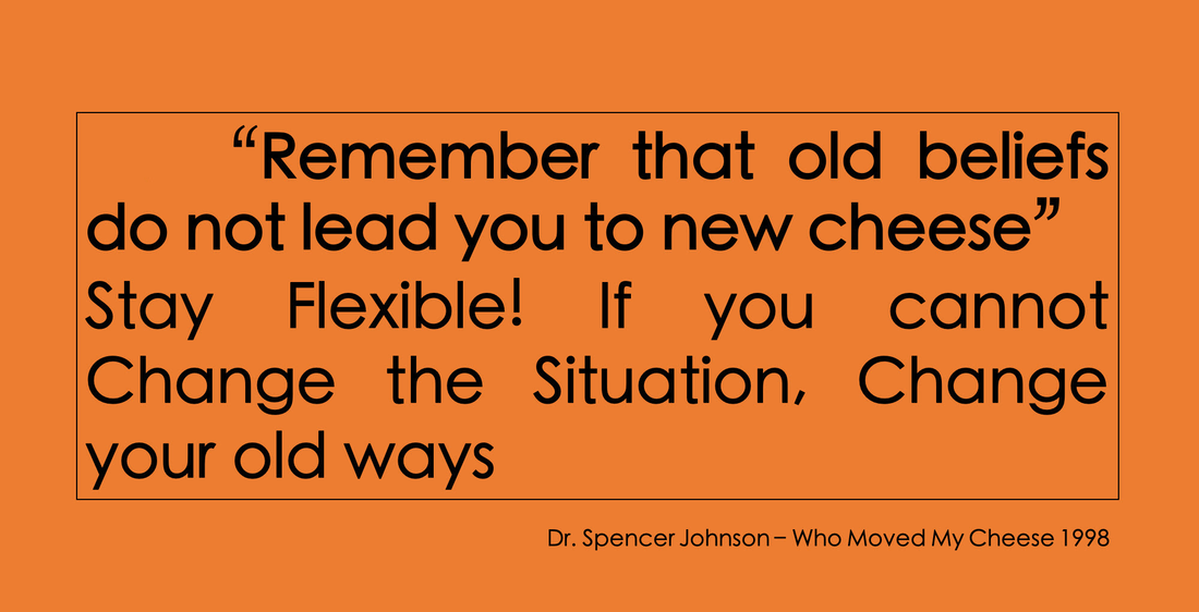 Rule 1: Remember that old beliefs do not lead you to new cheese. Stay Flexible. Change your old ways