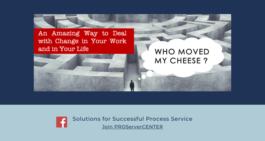 Who Moved My Cheese?, ask Process Servers. An amazing way to deal with change